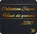 Collection sapin haut de gamme 2018